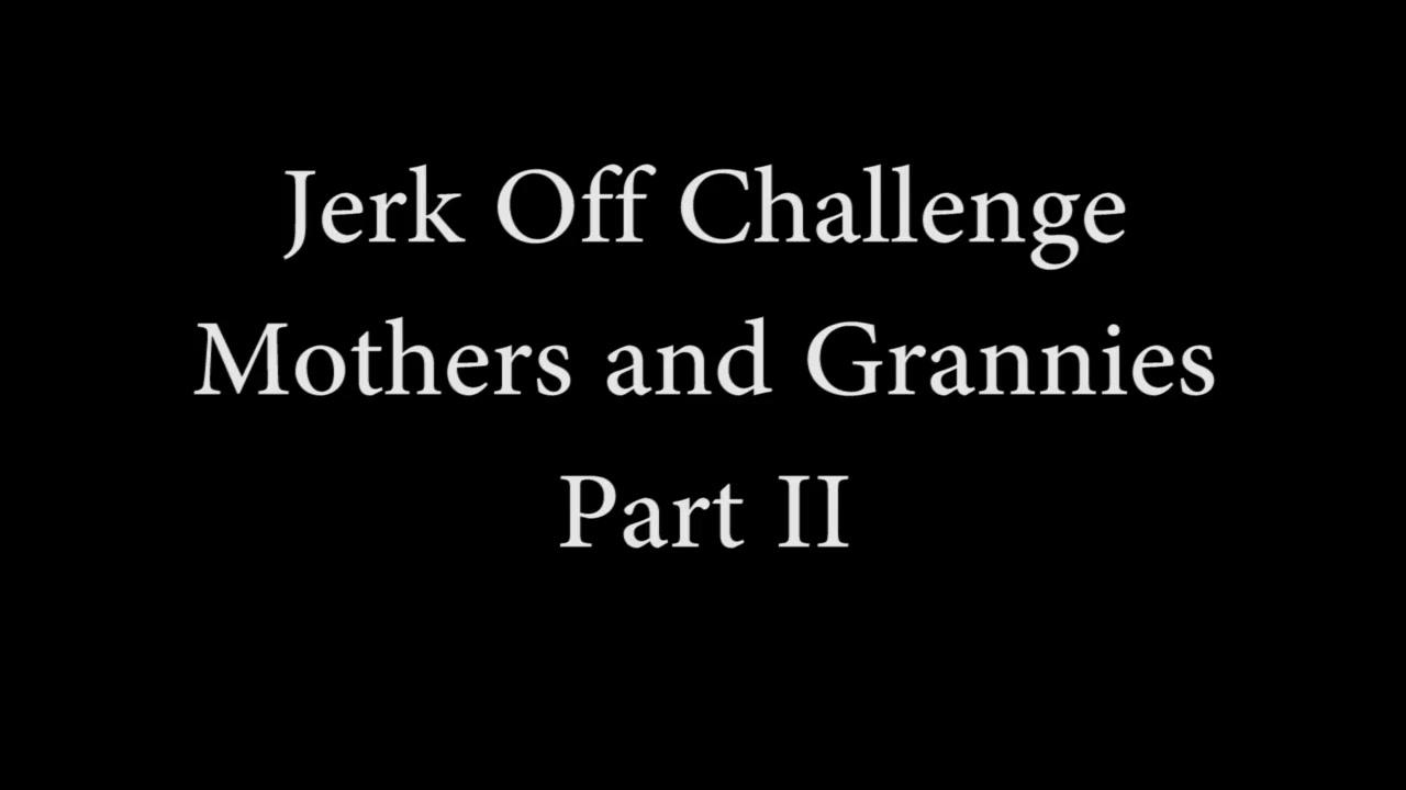 Wank Challenge - Mothers And Grannies Ii